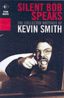 Silent Bob Speaks : The Collected Writings of Kevin Smith, Paperback Book