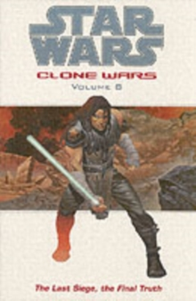 Star Wars - The Clone Wars : Last Siege, the Final Truth, Paperback Book