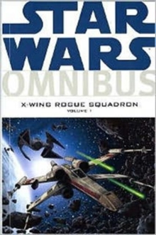 Star Wars : X-Wing Rogue Squadron Omnibus v. 1, Paperback Book