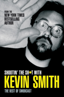 Shootin' the Sh*t with Kevin Smith : The Best of SModcast, Paperback Book