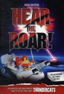 Hear the Roar! The Unofficial and Unauthorised Guide to the Hit 1980s Series Thundercats, Paperback Book