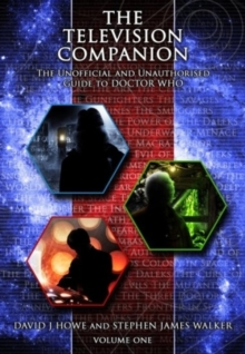 The Television Companion : The Unofficial and Unauthorised Guide to Doctor Who Doctors 1-3 Vol 1, Paperback Book