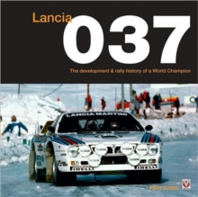 Lancia 037 : The Development and Rally History of a World Champion, Hardback Book