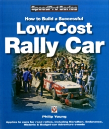 How to Build a Low-cost Rally Car : For Marathon, Endurance, Historic and Budget-car Adventure Road Rallies, Paperback / softback Book