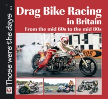 Drag Bike Racing in Britain : From the Mid 60s to the Mid 80s, Paperback Book