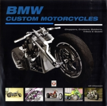 BMW Custom Motorcycles : Choppers, Cruisers, Bobbers, Trikes & Quads, Hardback Book