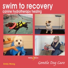 Swim to Recovery: Canine Hydrotherapy Healing, Paperback Book