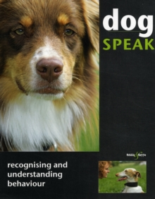 Dog Speak : Recognising and Understanding Behaviour, Paperback Book