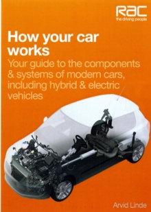 How Your Car Works : Your Guide to the Components & Systems of Modern Cars, Including Hybrid & Electric Vehicles, Paperback Book