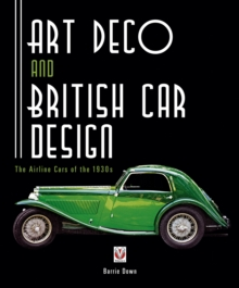 Art Deco and British Car Design : The Airline Cars of the 1930s, Paperback Book