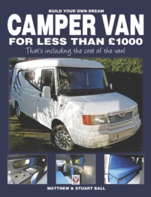 Build Your Own Dream Camper Van for Less Than GBP1000 : That's Including the Cost of the Van!, Paperback / softback Book