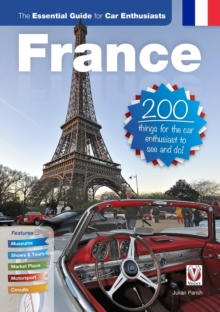 France: The Essential Guide for Car Enthusiasts : 200 Things for the Car Enthusiast to See and Do, Paperback / softback Book