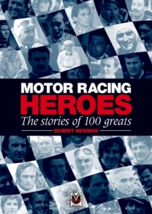Motor Racing Heroes : The Stories of 100 Greats, Hardback Book