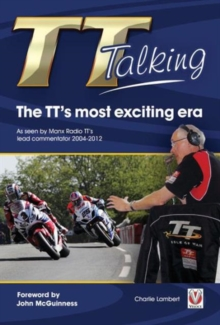 TT Talking - the TT's Most Exciting Era : As Seen by Manx Radio TT's Lead Commentator 2004-2012, Paperback / softback Book