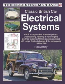 Classic British Car Electrical Systems : Your Guide to Understanding, Repairing and Improving the Electrical Components and Systems That Were Typical of British Cars from 1950 to 1980, Paperback Book