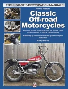 How to Restore Classic Off-Road Motorcycles : Majors on Off-Road Motorcycles from the 1970s & 1980s, but Also Relevant to 1950s & 1960s Machines, Paperback / softback Book