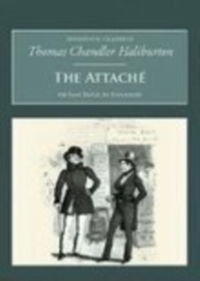 The Attache: Or Sam Slick in England : Nonsuch Classics, Paperback Book