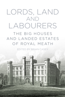 Lords, Land and Labourers : The Big Houses and Landed Estates of Royal Meath, Paperback / softback Book