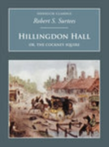 Hillingdon Hall: Or, The Cockney Squire : Nonsuch Classics, Paperback / softback Book