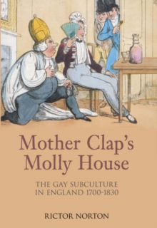 Mother Clap's Molly House : The Gay Subculture in England 1700-1830, Hardback Book