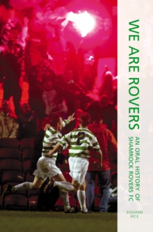 We Are Rovers : An Oral History of Shamrock Rovers FC, Paperback Book