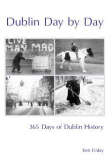 Dublin Day by Day : 365 Days of Dublin History, Paperback Book