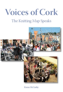 Voices of Cork : The Knitting Map Speaks, Paperback / softback Book