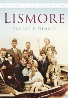 Lismore : Ireland in Old Photographs, Paperback / softback Book