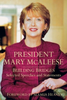 President Mary McAleese : Building Bridges - Selected Speeches and Statements, Hardback Book