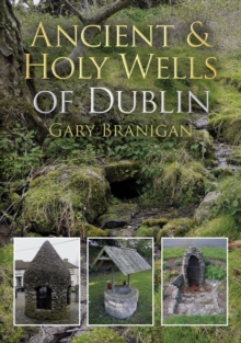 Ancient & Holy Wells of Dublin, Paperback / softback Book
