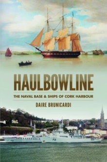 Haulbowline : The Naval Base & Ships of Cork Harbour, Paperback / softback Book