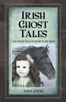 Irish Ghost Tales : And Things that go Bump in the Night, Paperback / softback Book