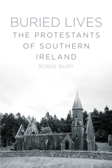 Buried Lives : The Protestants of Southern Ireland, Paperback / softback Book