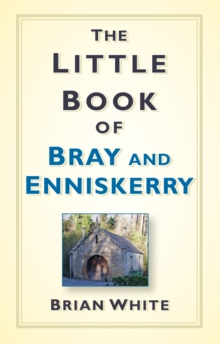 The Little Book of Bray and Enniskerry, Hardback Book