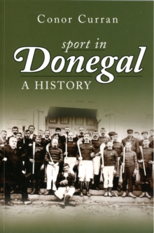 Sport in Donegal : A History, Paperback / softback Book