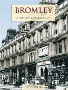 Bromley - A History And Celebration, Paperback / softback Book