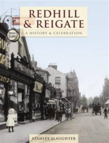 Redhill And Reigate - A History And Celebration, Paperback Book