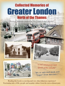 Collected Memories Of Greater London - North Of The Thames, Paperback / softback Book