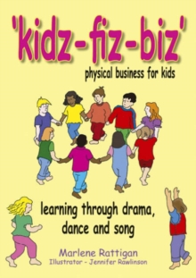 Kidz-fiz-biz - physical business for kids : Learning through drama, dance and song, Paperback / softback Book