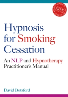 Hypnosis for Smoking Cessation : An NLP and Hypnotherapy Practitioner's Manual, Paperback / softback Book