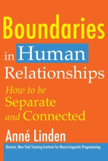 Boundaries in Human Relationships : How to be Separate and Connected, Paperback Book