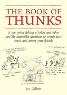The Book of Thunks : Is Not Going Fishing a Hobby and Other Possibly Impossible Questions to Stretch Your Brain and Annoy Your Friends, Hardback Book