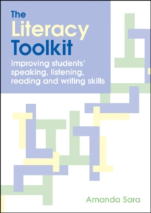 The Literacy Toolkit : Improving Students' Speaking, Listening, Reading and Writing Skills, Paperback / softback Book