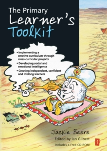 The Primary Learner's Toolkit : Implementing a creative curriculum through cross-curricular projects, developing social and emotional intelligence, creating independent, confident and lifelong learner, Paperback / softback Book