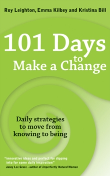 101 Days to Make a Change : Daily Strategies to Move from Knowing to Being, Paperback / softback Book
