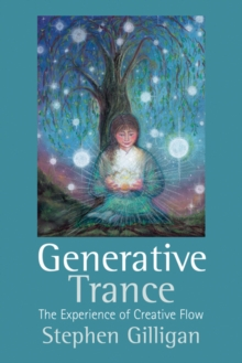 Generative Trance : The Experience of Creative Flow, Hardback Book
