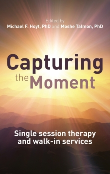 Capturing the Moment : Single-session therapy and walk-in services, Hardback Book