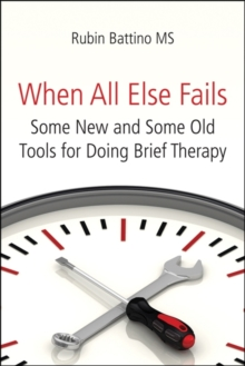 When All Else Fails : Some New and Some Old Tools for Doing Brief Therapy, Paperback / softback Book