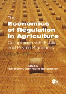 Economics of Regulation in Agriculture : Compliance with Public and Private Standards, Hardback Book