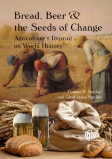 Bread, Beer and the Seeds of Change : Agriculture's Imprint on World History, Paperback / softback Book
